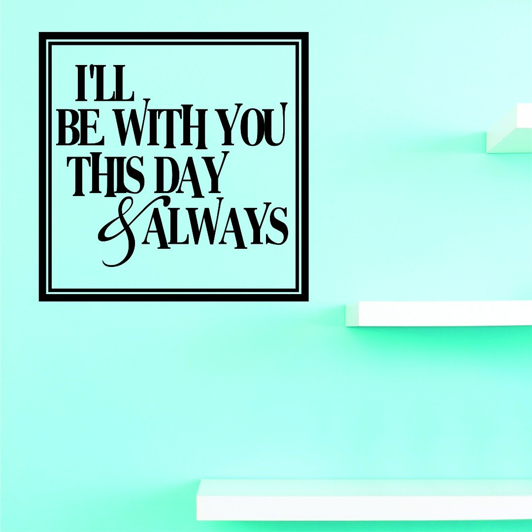12 x 12 Black Design with Vinyl V 1 V JER 1907 1 Hot New Decals Ill Be with You This Day and Always Wall Art Size x 12 Inches Color