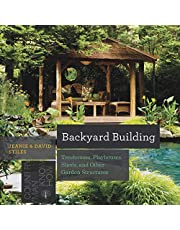 Backyard Building: Treehouses; Playhouses; Sheds; And Other Garden Structures