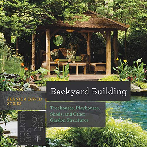 Backyard Building: Treehouses, Sheds, Arbors, Gates, and Other Garden Projects (Countryman Know - Pergola Plans
