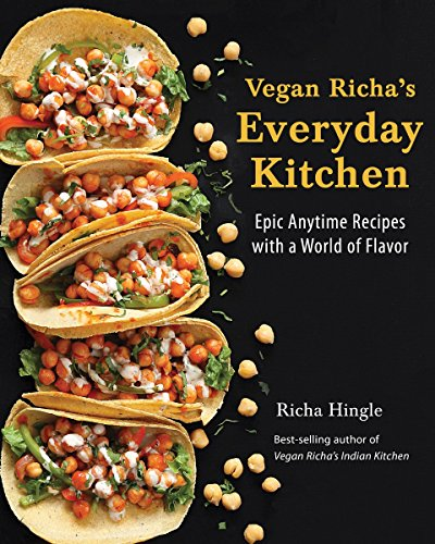 Vegan Richa's Everyday Kitchen: Epic Anytime Recipes with a World of Flavor cover