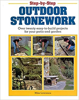 Step By Step Outdoor Stonework: Over Twenty Easy To Build Projects For Your  Patio And Garden: Mike Lawrence: 9780882668918: Amazon.com: Books