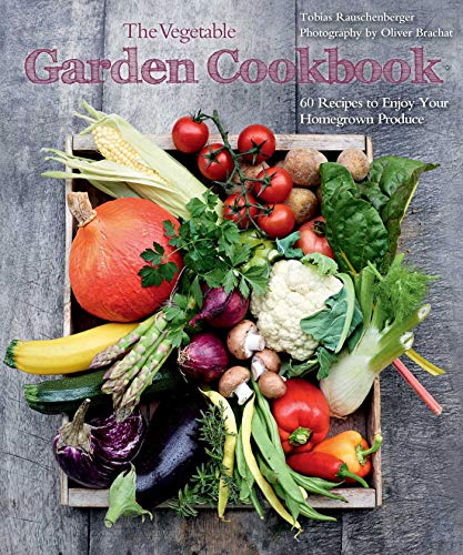 (The Vegetable Garden Cookbook: 60 Recipes to Enjoy Your Homegrown Produce)