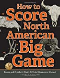 img - for How to Score North American Big Game: Boone and Crockett Club's Official Measurers Manual book / textbook / text book