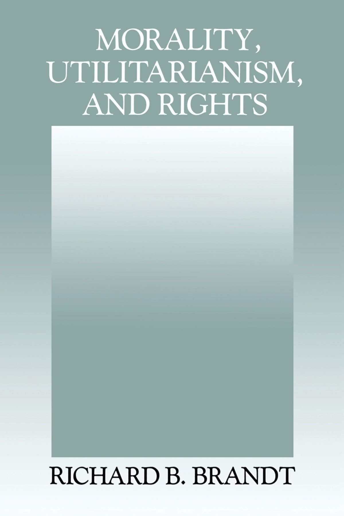 morality utilitarianism and rights richard b brandt morality utilitarianism and rights richard b brandt 9780521425278 com books