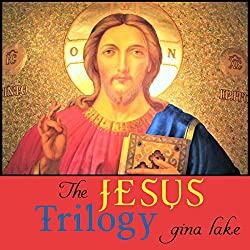 The Jesus Trilogy: Choice and Will / Love and Surrender / Beliefs, Emotions, and the Creation of Reality