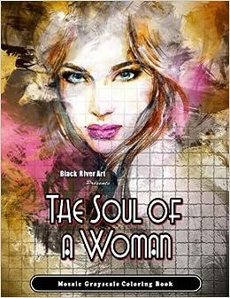 Amazon The Soul Of A Woman Mosaic Grayscale Coloring Book 9781548591724 Karlon Douglas Books
