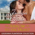 Arrow to the Heart Audiobook by Jennifer Blake Narrated by Moe Egan