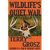 Wildlife's Quiet War: The Adventures of Terry Grosz, U.S. Fish and Wildlife Service Agent