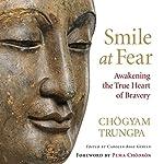 Smile at Fear: Awakening the True Heart of Bravery | Chögyam Trungpa,Pema Chödrön (foreword),Carolyn Rose Gimian (editor)
