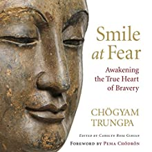 Smile at Fear: Awakening the True Heart of Bravery Audiobook by Chögyam Trungpa, Carolyn Rose Gimian (editor), Pema Chödrön (foreword) Narrated by Gabra Zackman, Karen White, Steven Crossley