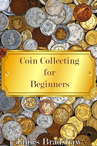 coin collecting for beginners learn the basics of coin collecting as a hobby or an investment