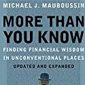 More Than You Know: Finding Financial Wisdom in Unconventional Places Hörbuch von Michael J. Mauboussin Gesprochen von: Sean Runnette