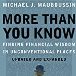 More Than You Know: Finding Financial Wisdom in Unconventional Places | Michael J. Mauboussin