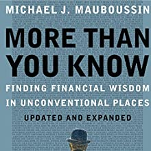 More Than You Know: Finding Financial Wisdom in Unconventional Places Audiobook by Michael J. Mauboussin Narrated by Sean Runnette
