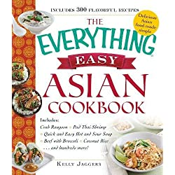The Everything Easy Asian Cookbook: Includes Crab Rangoon, Pad Thai Shrimp, Quick and Easy Hot and Sour Soup, Beef with Broccoli, Coconut Rice...and Hundreds More!