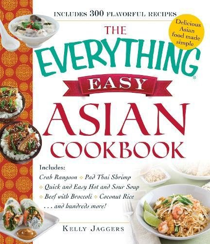 The Everything Easy Asian Cookbook: Includes Crab Rangoon, Pad Thai Shrimp, Quick and Easy Hot and Sour Soup, Beef with Broccoli, Coconut Rice...and Hundreds (Crab Rangoon)