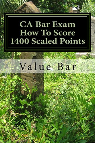 CA Bar Exam: How To Score 1400 Scaled Points  - e book (e borrowing OK): - e book (e borrowing OK)