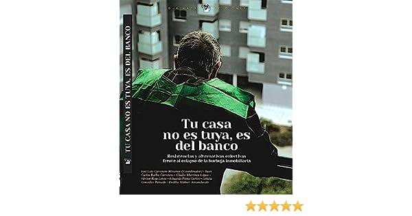 Tu casa no es tuya, es del Banco: Resistencias y alternativas colectivas frente al colapso de la burbuja inmobiliaria (Nuestra Memoria nº 6) eBook: Juan ...