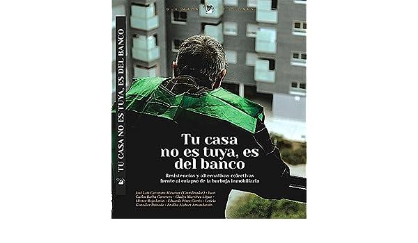 Amazon.com: Tu casa no es tuya, es del Banco: Resistencias y alternativas colectivas frente al colapso de la burbuja inmobiliaria (Nuestra Memoria nº 6) ...