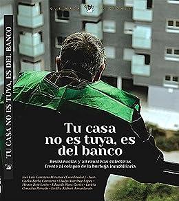 Tu casa no es tuya, es del Banco: Resistencias y alternativas colectivas frente al