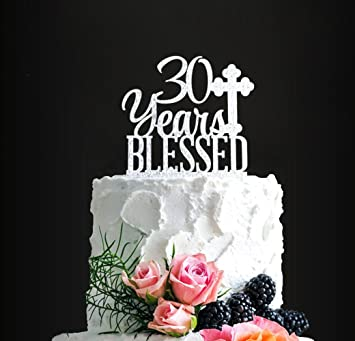 Acrylic Custom 30 Years Blessed Cake Topper 30th Birthday Wedding Anniversary
