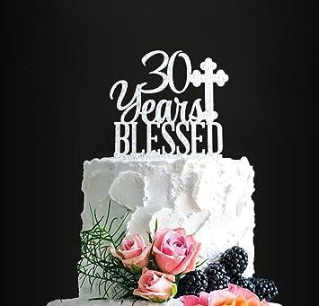 Acrylic Custom 30 Years Blessed Cake Topper 30th Birthday Cake