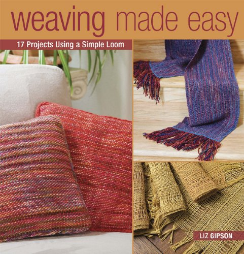 Weaving Made Easy: 17 Projects Using a Simple Loom (Weaving Easy Patterns)