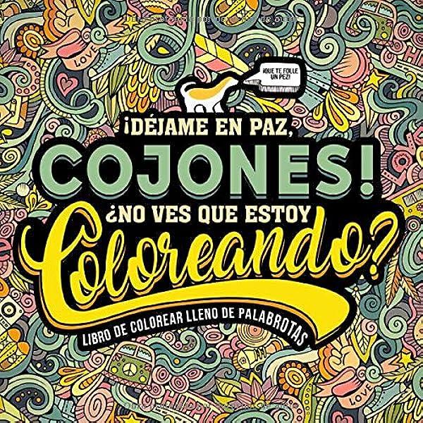 Un libro de colorear lleno de palabrotas: ¡Déjame en paz, cojones! ¿No ves que estoy coloreando?: Amazon.es: Honey Badger Coloring: Libros