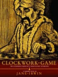 Clockwork Game: The Illustrious Career of a ChessPlaying Automaton