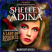 A Lady of Resources: A Steampunk Adventure Novel: Magnificent Devices, Book 5 | Shelley Adina