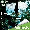 Komm, spiel mit mir Hörbuch von Paddy Richardson Gesprochen von: Tanja Geke