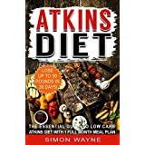 Atkins Diet: The Essential Guide to Low Carb Atkins Diet with 1 FULL Month Meal Plan - Lose Up To 30 Pounds in 30 Days!