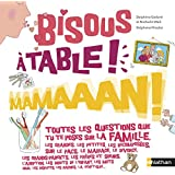 Bisous, à table, mamaaan !