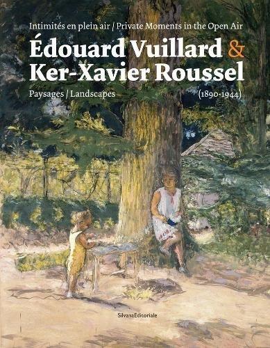 Download Édouard Vuillard & Ker-Xavier Roussel: Private Moments in the Open Air: Landscapes (1890–1944) PDF