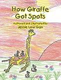 How Giraffe Got Spots, Jessie Low Gan, 1479712035