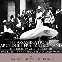 The Assassination of Archduke Franz Ferdinand: The History and Legacy of the Event That Triggered World War I Audiobook by  Charles River Editors Narrated by Todd Mansfield