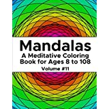Mandalas: A Meditative Coloring Book for Ages 8 to 108 (Volume 11)