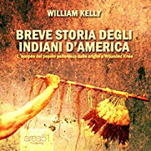 Breve storia degli indiani d'America [A Brief History of the Native Americans] Audiobook by William Kelly Narrated by Valentina Palmieri
