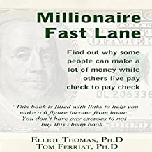 The Millionaire Fast Lane: Find out Why Some People Can Make a Lot of Money While Others Live Pay Check to Pay Check