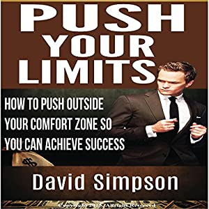 Push Your Limits: How to Push Outside Your Comfort Zone So You Can Achieve Success Audiobook