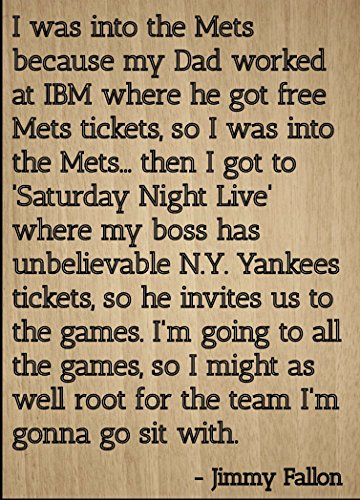 """I was into the Mets because my Dad..."" quote by Jimmy Fallon, laser engraved on wooden plaque - Size: 8""x10"""