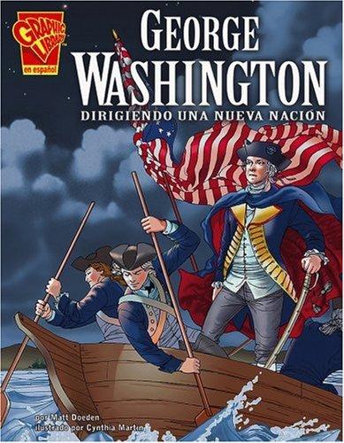 George Washington: Dirigiendo una nueva nación (Biografias Graficas) (Spanish Edition)