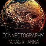 Connectography: Mapping the Future of Global Civilization | Parag Khanna