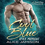 Cool Blue After Midnight: A Bad Boy Romance, Book 1 | Alice Jamison