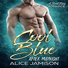 Cool Blue After Midnight: A Bad Boy Romance, Book 1 Audiobook by Alice Jamison Narrated by Rachel Orlin
