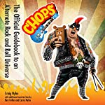 Chops: The Official Guidebook to an Alternate Rock and Roll Universe | Craig Nybo,Larry Nybo,Ben Fuller