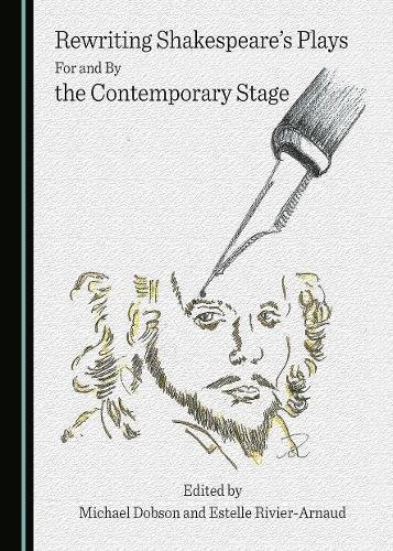 Rewriting Shakespeares Plays For and By the Contemporary Stage