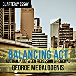 Quarterly Essay 61: Balancing Act: Australia Between Recession & Renewal | George Megalogenis