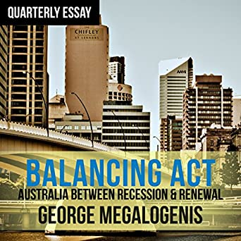 Amazoncom Quarterly Essay  Balancing Act Australia Between  Quarterly Essay  Balancing Act Australia Between Recession  Renewal