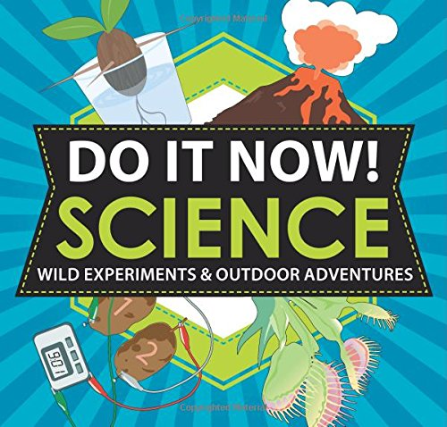 Do It Now! Science: Wild Experiments & Outdoor Adventures pdf